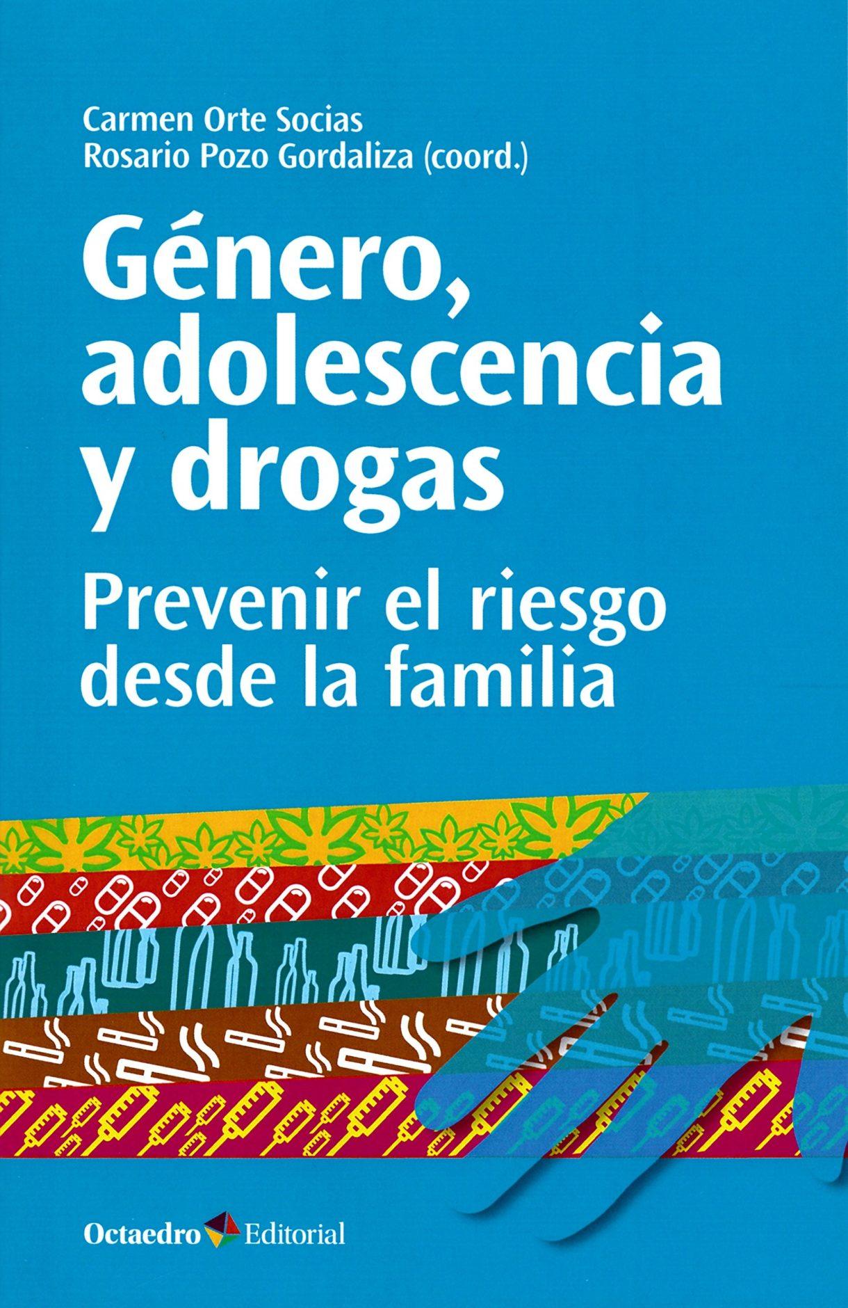 Género, adolescencia y drogas. Prevenir el riesgo desde la familia