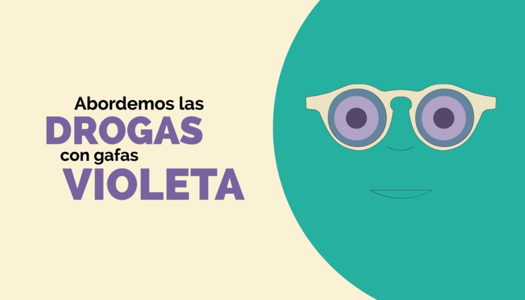 """¡Nuevo vídeo!: """"Abordemos las drogas con gafas violeta"""""""