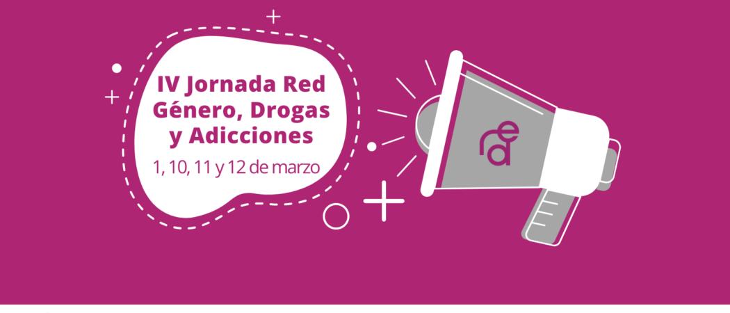 IV Jornada Red Género,Drogas y Adicciones