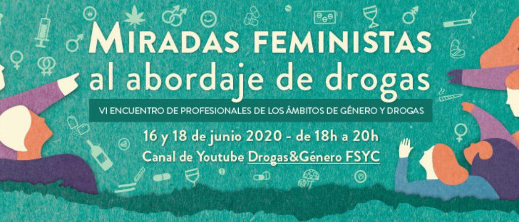 VI Encuentro de #GéneroyDrogas: «Miradas feministas al abordaje de drogas». On line, 16 y 18 de junio