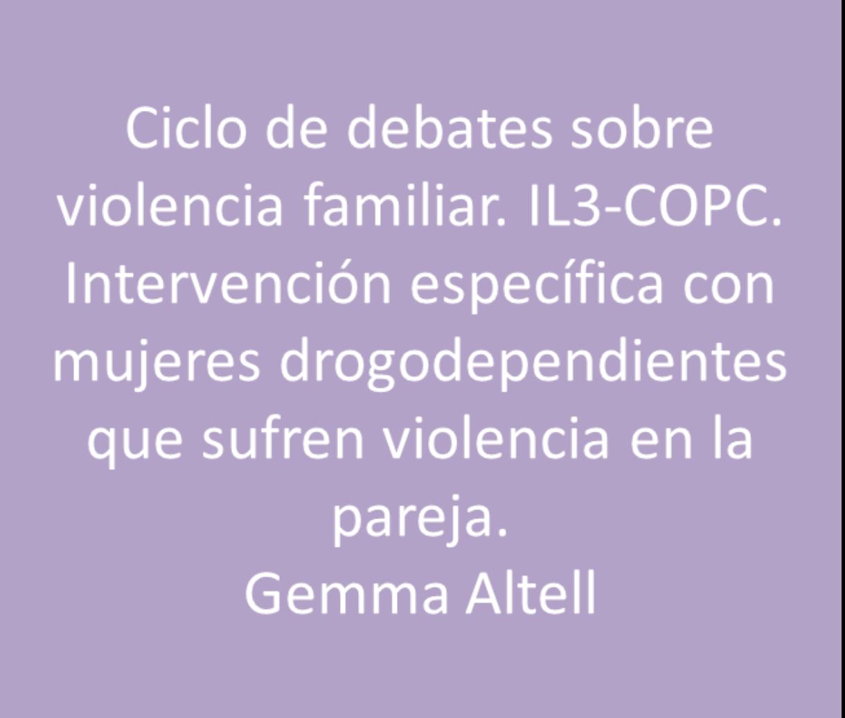 Altell, Gemma: intervención específica con mujeres drogodependientes que sufre violencia en la pareja