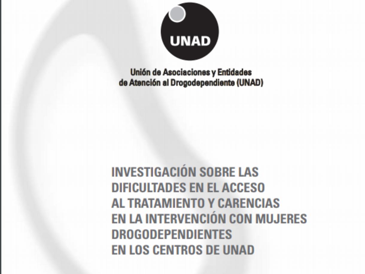 Investigación sobre las dificultades en el acceso al tratamiento y carencias en la intervención con mujeres drogodependientes en los centros de UNAD