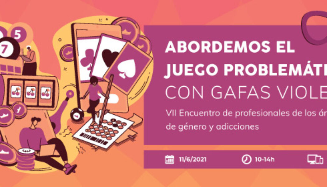 """VII Encuentro #GéneroyAdicciones: """"Abordemos el juego problemático con gafas violeta"""" – On line, 11/06/21"""