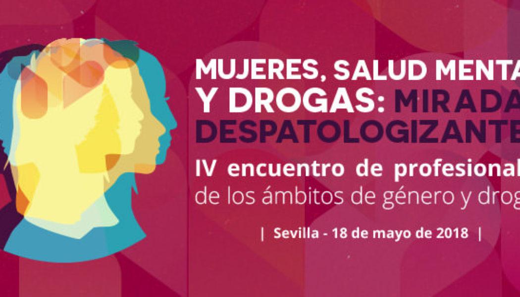 """IV Encuentro de profesionales de Drogas&Género: """"Mujeres, salud mental y drogas: miradas despatologizantes"""". SEVILLA, 18 MAYO"""