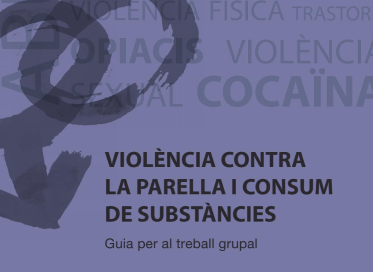 Violència contra la parella i consum de substàncies. Guia per al treball grupal